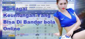 Berbagai Keuntungan Yang Bisa Di Bandar bola Online